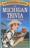 Bathroom Book of Michigan Trivia, Brian Hudson and Andrew Fleming, 1897278322