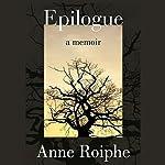 Epilogue: A Memoir | Anne Roiphe