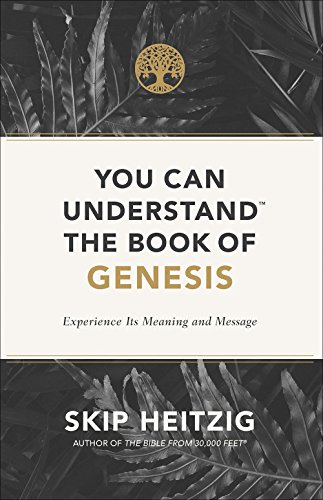 You Can Understand™ the Book of Genesis: Experience Its Meaning and Message