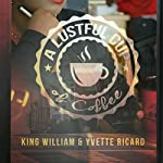 A Lustful Cup of Coffee | King William,Yvette Ricard