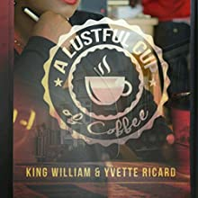 A Lustful Cup of Coffee Audiobook by King William, Yvette Ricard Narrated by Darrel Eason