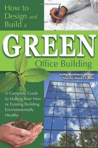 How to Design and Build a Green Office Building: A Complete Guide to Making Your New or Existing Building Environmentally Healthy by Brand: Atlantic Publishing Group, Inc.