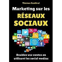 Marketing sur les Réseaux Sociaux : Doublez vos ventes en utilisant les social medias (French Edition)