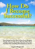 How Do I Become Successful? (Are You Ready For The Truth? Book 1)