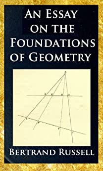 russell essay on the foundations of geometry Author: bertrand russell category: logic length: 244 pages year: 1918  the  collection opens with one of russell's most well known essays, mysticism and  logic, in which the  psychologythe foundation work of the  of geometryby.