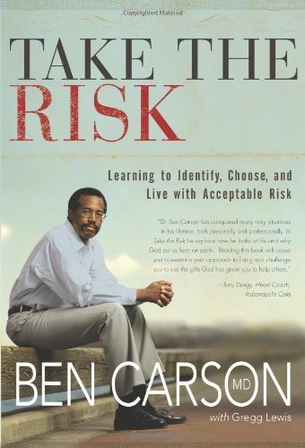Take the Risk: Learning to Identify, Choose, and Live with Acceptable Risk by Ben Carson M.D. (2007-12-19)