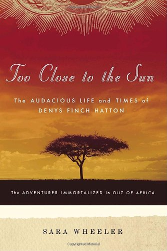 (Too Close to the Sun: The Audacious Life and Times of Denys Finch Hatton)