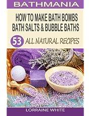 How To Make Bath Bombs, Bath Salts & Bubble Baths: 53 All Natural & Organic Recipes
