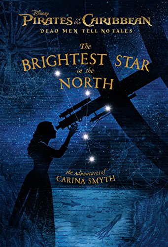 Pirates of the Caribbean: Dead Men Tell No Tales: The Brightest Star in the North: The Adventures of Carina Smyth (The Art Of Pirates Of The Caribbean)