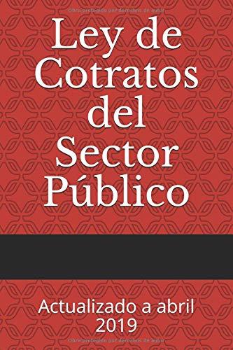Ley de Cotratos del Sector Público: Actualizado a abril 2019 (Códigos Básicos)