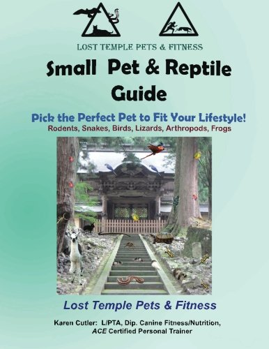 Small Pet & Reptile Guide: Lost Temple Pets:  Amphibian, Arthropod, Rodents, Rabbits, Snakes, Lizards, Birds (Lost Temple Pet and Fitness (Rat Snake Care)