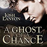 A Ghost of a Chance   Josh Lanyon
