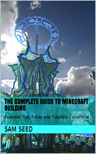 The Complete Guide To Minecraft Building Essential Tips