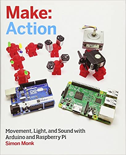 Make: Action: Movement, Light, and Sound with Arduino and