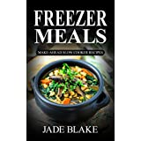 Freezer Meals: Top 225+ Quick & Easy Make-Ahead Slow Cooker Recipes for Busy Families© Including 1 FULL Month Meal Plan (Your Ultimate Freezer Meal Cookbook)