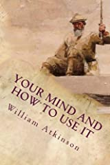 """Your Mind and How to Use It: A Manual of Practical Psychology by William Walker Atkinson.Mind is defined as """"the faculty or power whereby thinking creatures, feel, think, and will."""" This definition is inadequate and circular in nature, but th..."""