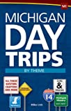 Michigan Day Trips by Theme (Day Trip Series)