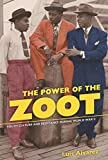 The Power of the Zoot: Youth Culture and Resistance during World War II (American Crossroads)