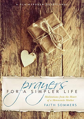 Prayers for a Simpler Life: Meditations from the Heart of a Mennonite Mother (Plainspoken Devotion)