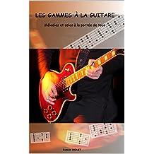 LES GAMMES À LA GUITARE: Mélodies et solos à la portée de tous (French Edition)