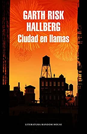 Ciudad en llamas eBook: Hallberg, Garth Risk: Amazon.es: Tienda Kindle