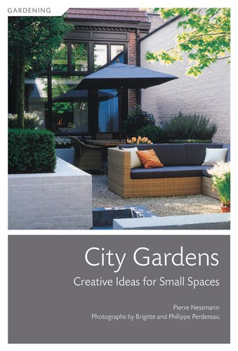 Read Online City Gardens: Creative Ideas for Small Spaces PDF