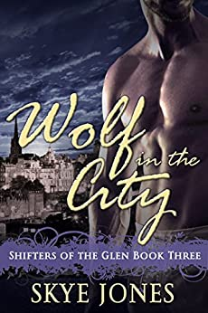 Wolf in the City: BBW wolf shifter romance (Shifters of the Glen Book 3) by [Jones, Skye]