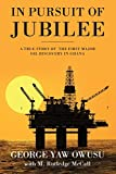 img - for In Pursuit of Jubilee: A True Story of the First Major Oil Discovery in Ghana book / textbook / text book