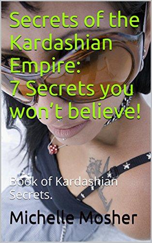 Secrets of the Kardashian Empire: 7 Secrets you won't believe!: Book of Kardashian Secrets. (Kim Kardashians Sex Tape)