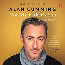 Not My Father's Son: A Family Memoir Audiobook by Alan Cumming Narrated by Alan Cumming