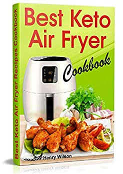 Best Keto Air Fryer Cookbook: Healthy Ketogenic Diet for