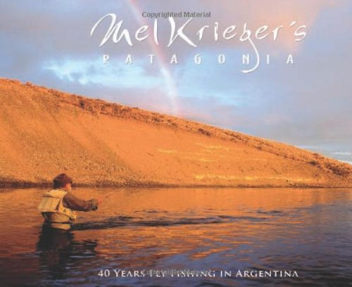 (Mel Krieger´s Patagonia - 40 Years Fly Fishing in Argentina)