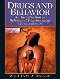 Drugs and Behavior : An Introduction to Behavioral Pharmacology, McKim and McKim, William A., 0205678521