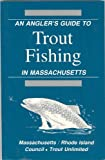 An Angler s Guide to Trout Fishing in Massachusetts