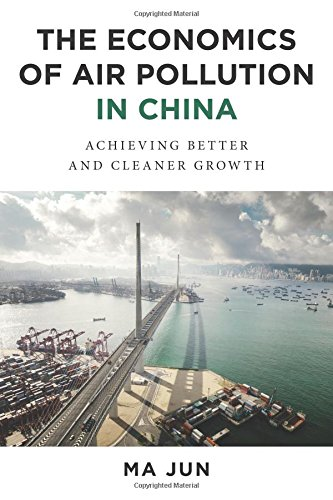 The Economics of Air Pollution in China: Achieving Better and Cleaner Growth