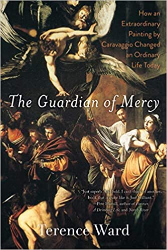 The Guardian of Mercy How an Extraordinary Painting by Caravaggio Changed an Ordinary Life Today