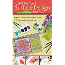 Jane Davila's Surface Design Essentials: Explore Paints, Mediums, Inks and Pencils, 15 Techniques for Farbic and More