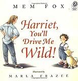 Harriet, You'll Drive Me Wild!, Mem Fox, 0152045988