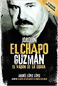 Amazon.com: Joaquin El Chapo Guzman: El varon de la droga ...