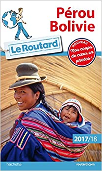 Guide du Routard Pérou, Bolivie 2017/2018