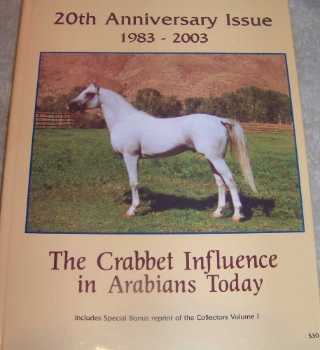(The Crabbet Influence in Arabians Today - 20th Anniversary Issue 1983 to 2003)