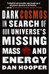 Dark Cosmos: In Search of Our Universe's Missing Mass and Energy Kindle Edition