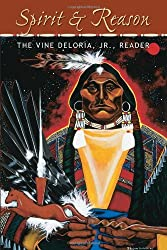 Spirit and Reason: The Vine Deloria, Jr. Reader