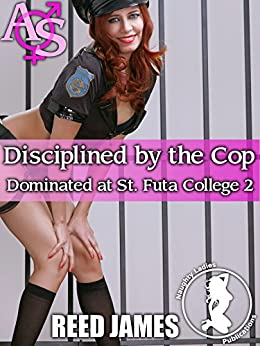 Disciplined by the Cop (Dominated at St. Futa College 2) by [James, Reed]