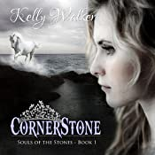 Cornerstone: Souls of the Stones, Book 1   Kelly Walker