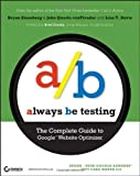 img - for Always Be Testing: The Complete Guide to Google Website Optimizer Paperback   August 11, 2008 book / textbook / text book