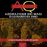 Adorazione dei Magi di Leonardo Da Vinci [Adoration of the Magi by Leonardo Da Vinci]: Audioquadro [Audio-Painting]   Dalila Tossani