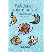 Mindfulness and Coloring for Cats: Be more cat with mantras and meditations to have you feline fine