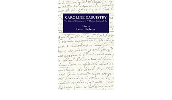 Caroline Casuistry: The Cases of Conscience of Fr Thomas ...