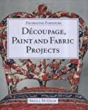 Découpage, Paint and Fabric Projects, Sheila McGraw, 1552976165